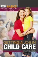 Getting a Job in Child Care (Job Basics: Getting the Job You Need)
