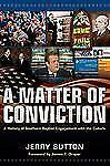 A Matter of Conviction: A History of Southern Baptist Engagement with the Cultur