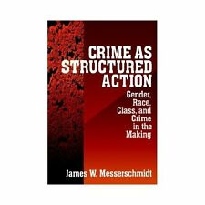 Crime as Structured Action: Gender, Race, Class, and Crime in the Making