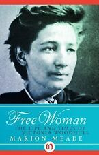 Free Woman : The Life and Times of Victoria Woodhull by Marion Meade (2014,...