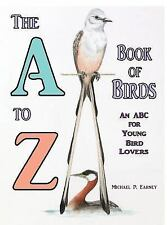 The a to Z Book of Birds : An ABC for Young Bird Lovers by Michael P. Earney...