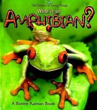 What is an Amphibian? (The Science of Living Things)-ExLibrary