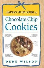 A Baker's Field Guide to Chocolate Chip Cookies by Dede Wilson (2011, Paperback)