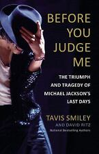 Before You Judge Me : The Triumph and Tragedy of Michael Jackson's Last Days...