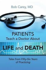 Patients Teach a Doctor about Life and Death : Tales from Fifty-Six Years of...