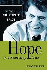 Hope in a Scattering Time : A Life of Christopher Lasch by Eric Miller (2010,...