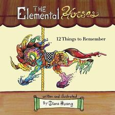 The Elemental Horses - 12 Things to Remember by Diana Huang (2013, Paperback)