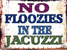 NO FLOOZIES IN THE JACUZZI  SIGN 8x10in pub bar shop cafe games room hot tub