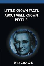 Little Known Facts about Well Known People by Dale Carnegie (2015, Paperback)