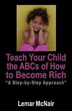 Teach Your Child the ABCs of How to Become Rich : A Step by Step Approach by...