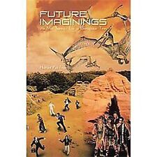 Future Imaginings : We May Someday Live in Unimaginable Times by Howard Paul...