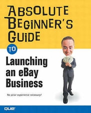 Absolute Beginner's Guide to Launching an EBay Business, Michael Miller