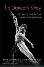 The Dancer's Way: The New York City Ballet Guide to Mind, Body, and Nutrition b