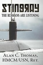 Stingray : The Russians Are Listening by Alan C. Thomas Hmcm/Usn Ret (2014,...