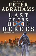 The Last of the Dixie Heroes by Peter Abrahams (2001, Hardcover)