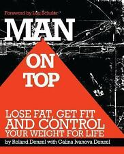 Man on Top : Lose Fat, Get Fit, and Control Your Weight for Life by Roland...