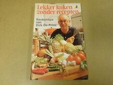 BOEK RADIO 2 / DIRK DE PRINS - LEKKER KOKEN ZONDER RECEPTEN