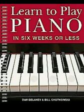 LEARN TO PLAY PIANO IN SIX WEEKS- BILL CHOTKOWSKI DAN DELANEY (PAPERBACK) NEW