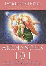 Archangels 101 : How to Connect Closely with Archangels Michael, Raphael,...