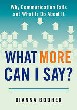 What More Can I Say?: Why Communication Fails and What to Do About it by...