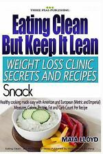 Eating Clean but Keep It Lean Weight Loss Clinic Secrets and Recipes ? Snacks...