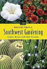 First Garden: How to Get Started in Southwest Gardening by Janice Busco and...