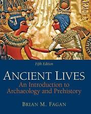 Ancient Lives : An Introduction to Archaeology and Prehistory by Brian M....