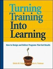 Turning Training into Learning: How to Design and Deliver Programs That Get Res