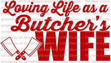 Loving Life as a Butcher's Wife Vinyl Decal Sticker Meat Man Cleaver Car Auto