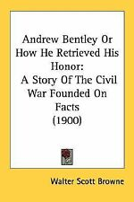 Andrew Bentley or How He Retrieved His Honor: A Story of the Civil War Founded o