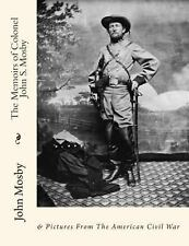 The Memoirs of Colonel John S. Mosby : & Pictures from the American Civil War...