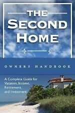 The Second Homeowner's Handbook: A Complete Guide for Vacation, Income, Retireme