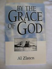 By the Grace of God : It Ain't All Luck by Al Zlaten (1999, Paperback, signed)