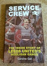 Service Crew: The Inside Story of Leeds United's Hooligan Gangs by Caroline Gall
