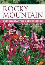 Rocky Mountain Getting Started Garden Guide: Grow the Best Flowers, Shrubs, Tree