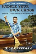 Paddle Your Own Canoe: One Man's Fundamentals for Delicious Living - Good - Offe