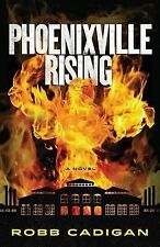Phoenixville Rising : A Novel by Robb Cadigan (2013, Paperback)