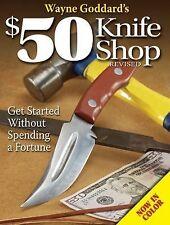 Knife Blade Sharpening Shop Wayne Goddard's $50 Knife Shop, Revised
