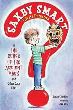 The Curse of the Ancient Mask and Other Case Files: Saxby Smart,-ExLibrary
