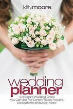 Wedding Planner (3rd Edition) : 43 Elegant Wedding Crafts You Can Use for...