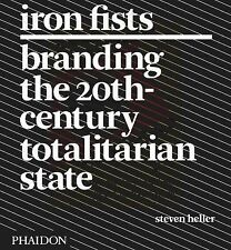 Iron Fists : Branding the 20th-Century Totalitarian State by Steven Heller (2...