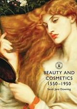 Shire Library: Beauty and Cosmetics, 1550-1950 633 by Sarah Jane Downing...