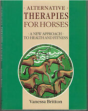 NEW - Alternative Therapies for Horses: A New Approach to Health and Fitness