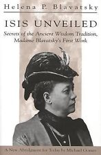 Isis Unveiled : Secrets of the Ancient Wisdom Tradition, Madame Blavatsky's...