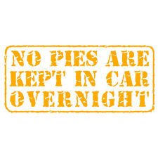 """""""No Pies Are Kept In Car Overnight"""" Funny Van Window Bumper Decal Sticker Yellow"""