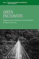 Green Encounters: Shaping And Contesting Environmentalism in Rural Costa Rica (E