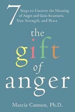 The Gift of Anger : Seven Steps to Uncover the Meaning of Anger and Gain...