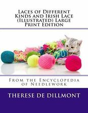 Laces of Different Kinds and Irish Lace (Illustrated) Large Print Edition by...