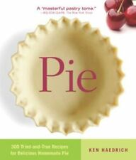 Pie: 300 Tried-and-True Recipes for Delicious Homemade Pie by Ken Haedrich