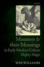Monsters and Their Meanings in Early Modern Culture: Mighty Magic by Wes...